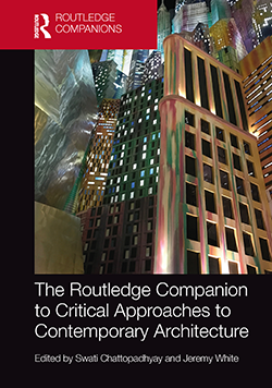 Swati Chattopadhyay and Jeremy White, eds. The Routledge Companion to Critical Approaches to Contemporary Architecture. Oxford: Routledge, 2019.
