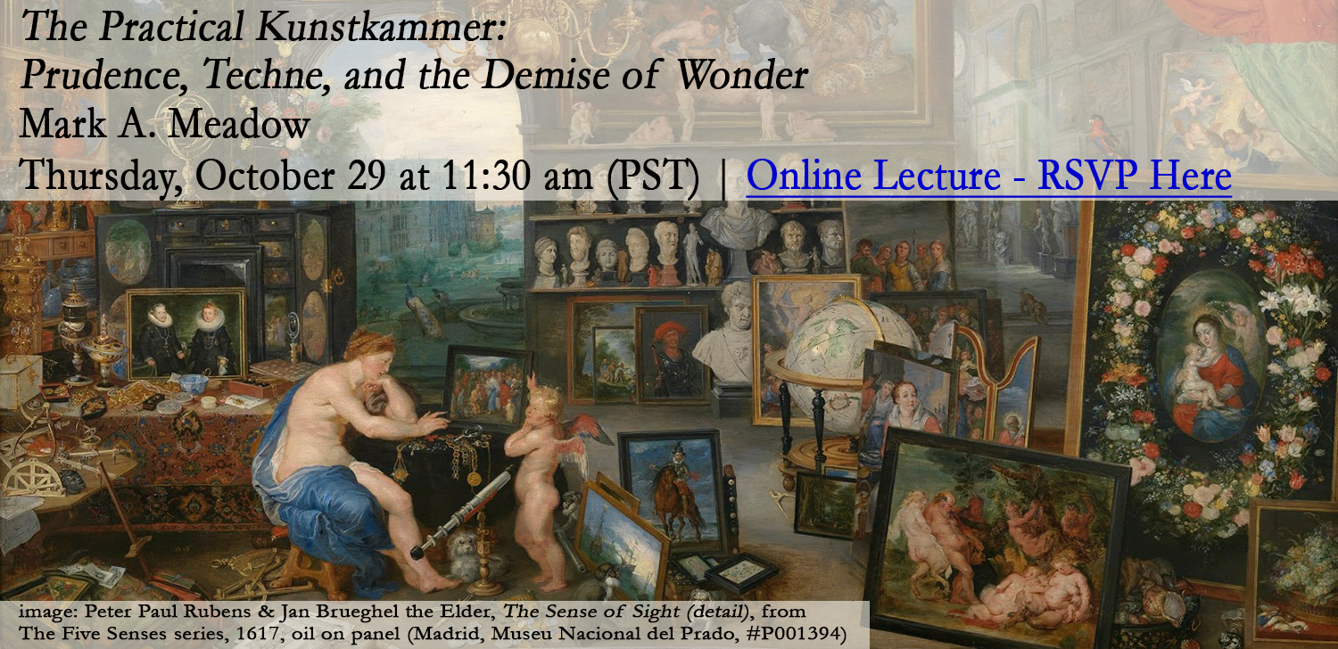 SHC Online Lecture: The Practical Kunstkammer: Prudence, Techne, and the Demise of Wonder, Mark A. Meadow